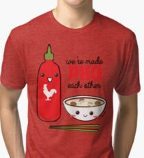 We're Made PHO Each Other Tri-blend T-Shirt