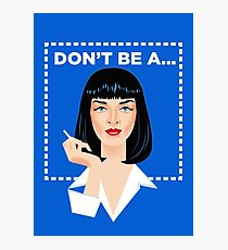 Don't be a... Photographic Print