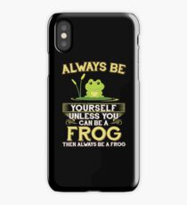 Always Be Yourself Unless You Can Be A Frog Gift iPhone Case/Skin