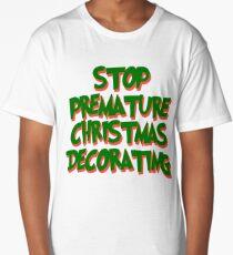 Stop Premature Christmas Decorating Long T-Shirt