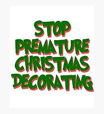 Stop Premature Christmas Decorating Photographic Print