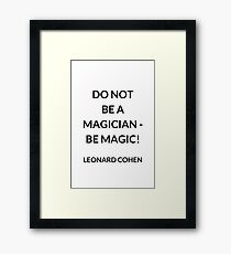 Do not be a magician - be magic! Framed Print