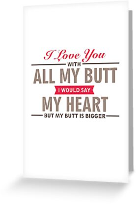I Love You With All My Butt - Funny Love Quote by ImageNugget