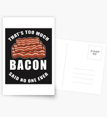 Thats Too Much Bacon Said No One Ever Tees Postcards