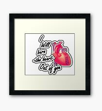 I will burn the heart out of YOU Framed Print