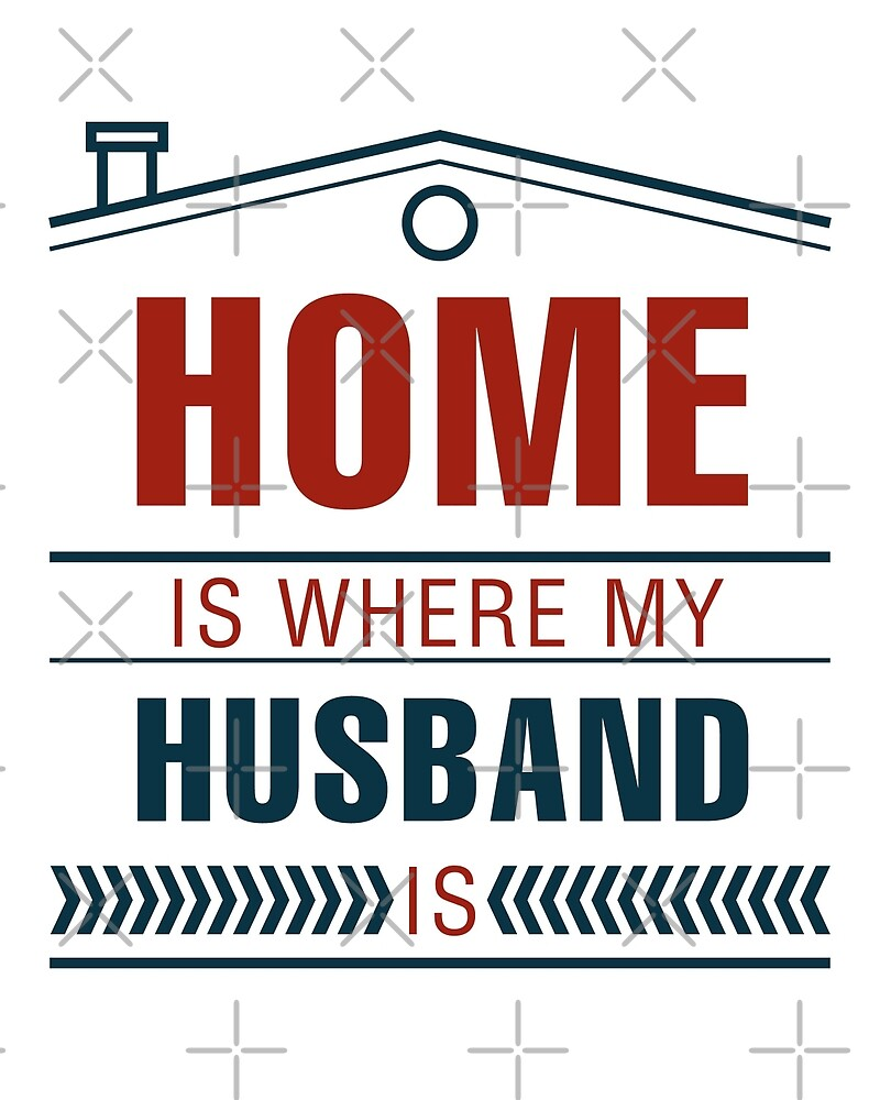 Home is Where my Husband is love quote
