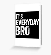 ITS EVERY DAY BRO / ITS EVERYDAY BRO JAKE PAUL / QUOTE TSHIRT Greeting Card