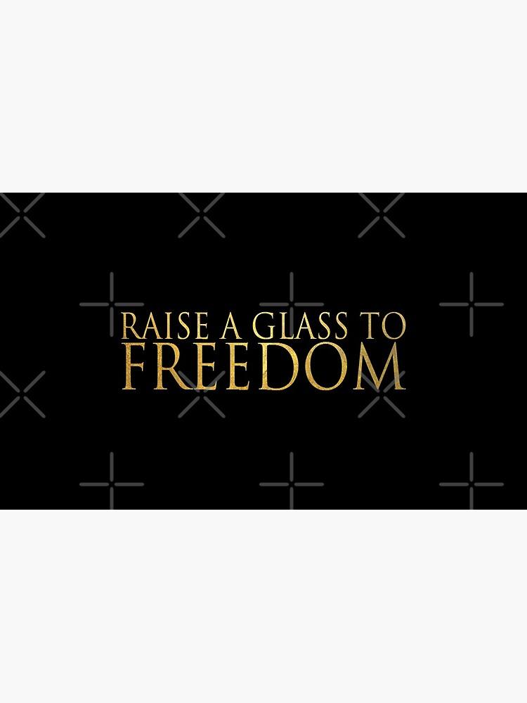 Erhebe ein Glas zur Freiheit von HisLilLeo