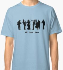 All That Jazz Classic T-Shirt