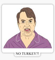 Mark Corrigan   NO TURKEY?! Sticker