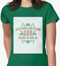 Live So That People Come To Know God Because The Love You Womens Fitted T-Shirt