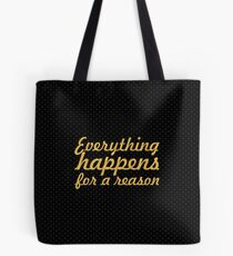 Everything happens for a reason... Inspirational Quote Tote Bag