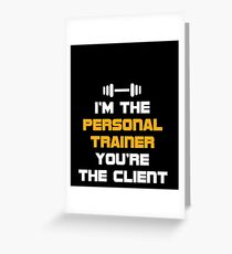 Funny Personal Trainer Shirt I'm the personal trainer you're the client Greeting Card