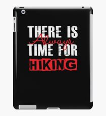 There Is Always Time For Hiking - Funny Hiker iPad Case/Skin