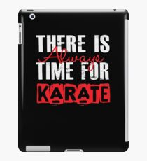 There Is Always Time For Karate - Funny Martial Arts iPad Case/Skin