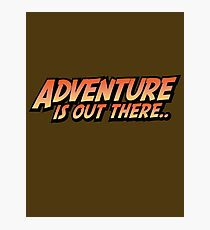 Adventure Is Out There Photographic Print