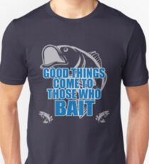 Fishing Angling Funny Design - Good Things Come To Those Who Bait T-Shirt