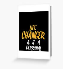 Personal Train Shirt   Life changer Greeting Card