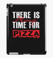 There Is Always Time For Pizza - Funny Pizza iPad Case/Skin