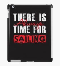 There Is Always Time For Sailing - Funny Sailor  iPad Case/Skin