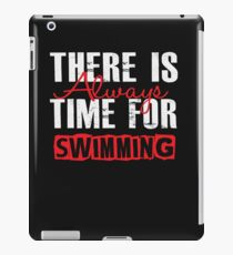 There Is Always Time For Swimming - Funny Swimmer  iPad Case/Skin