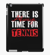 There Is Always Time For Tennis - Funny iPad Case/Skin