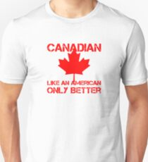 Canadian Like An American Only Better Unisex T-Shirt