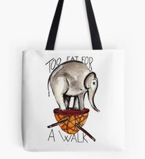 Too fat for a walk Tote Bag