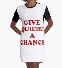 Give Quiche a Chance Graphic T-Shirt Dress