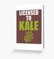 Licensed to Kale Greeting Card