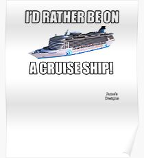I'd Rather Be On A Cruise Ship Poster