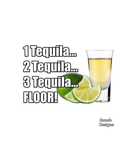 Quot One Tequila Two Tequila Three Tequila Floor Quot Posters By