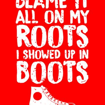 Blame It All On My Roots by dealzillas