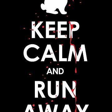 KEEP CALM and RUN AWAY! by JohnBealDesign