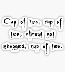Spike to Giles Cuppa Tea, Nearly Got Shagged - Buffy the Vampire Slayer Quote, BtVS, 90s, Joss Whedon Sticker