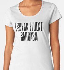 I Speak Fluent Sarcasm (black) Women's Premium T-Shirt