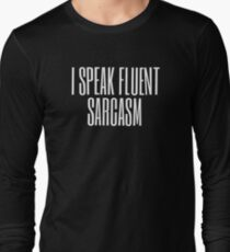I Speak Fluent Sarcasm (white) Long Sleeve T-Shirt