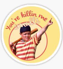 You're killin me smalls Sticker