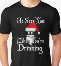 He Sees You When You're Drinking Ugly Christmas Drinking  T-Shirt