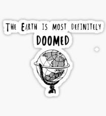 The Earth is Most Definitely Doomed Sticker