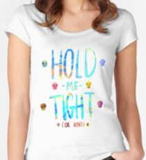 Hold Me Tight Or Don't Women's Fitted Scoop T-Shirt