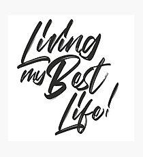 Living My Best Life Photographic Print
