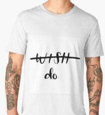 Don't wish, DO! Men's Premium T-Shirt
