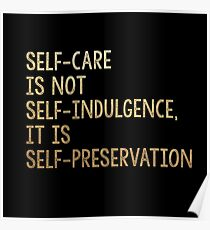 SELF-CARE IS NOT SELF-INDULGENCE IT IS SELF-PRESERVATION Audre Lorde quote gold Poster