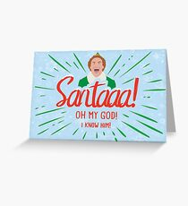 Buddy the Elf - SANTA! OMG! I KNOW HIM! Greeting Card