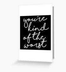 Youre the worst greeting cards redbubble youre kind of the worst greeting card m4hsunfo