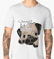 Cannot Adult Today Men's Premium T-Shirt