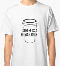 Coffee Is A Human Right Classic T-Shirt