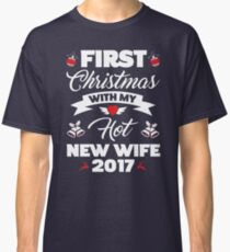 First Christmas With My Hot New Wife T-Shirt 2017 Gift Classic T-Shirt