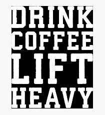 Drink Coffee, Lift Heavy Photographic Print